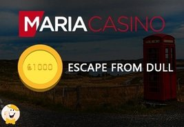 Win £1,000 from Maria Casino in 'Escape from Dull' Promotion